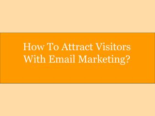 Attract Visitors by sending email with likeable content